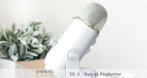 Striking Gold Podcast Episode 5 - Busy vs Productive